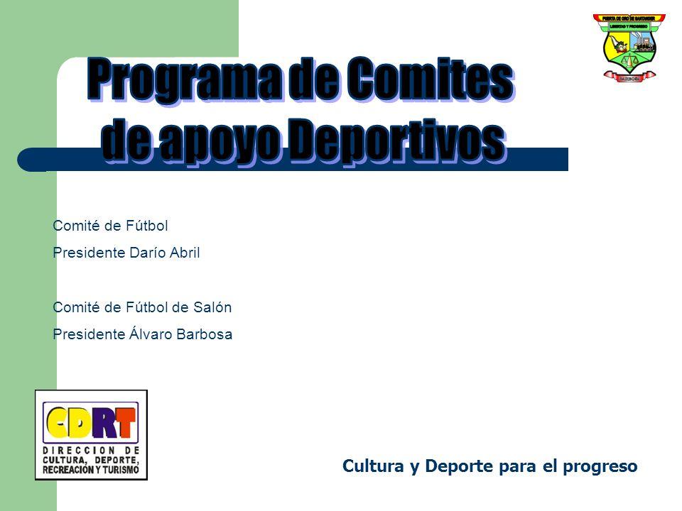 Cultura y Deporte para el progreso Comité de Fútbol Presidente Darío Abril Comité de Fútbol de Salón Presidente Álvaro Barbosa