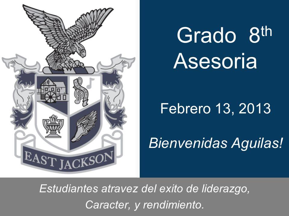Grado 8 th Asesoria Febrero 13, 2013 Bienvenidas Aguilas.