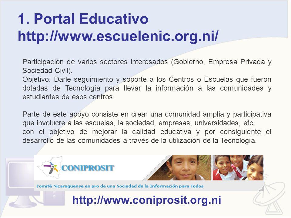1. Portal Educativo http://www.escuelenic.org.ni/ Participación de varios sectores interesados (Gobierno, Empresa Privada y Sociedad Civil). Objetivo: