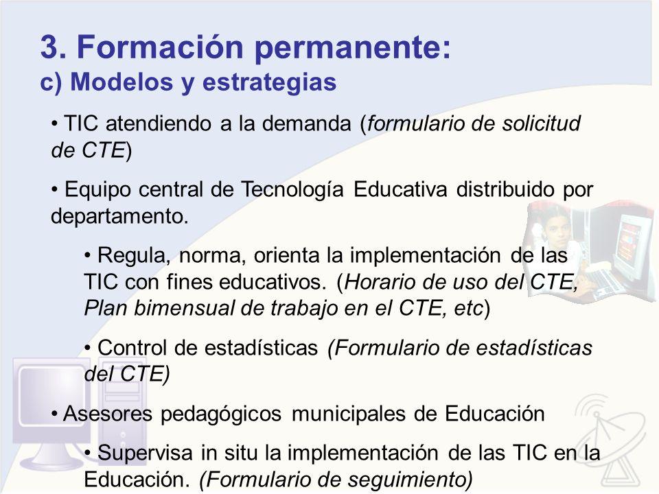 3. Formación permanente: c) Modelos y estrategias TIC atendiendo a la demanda (formulario de solicitud de CTE) Equipo central de Tecnología Educativa