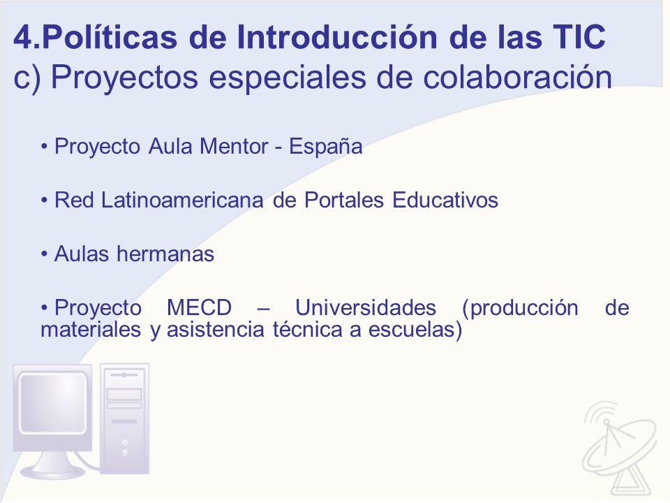 4.Políticas de Introducción de las TIC c) Proyectos especiales de colaboración Proyecto Aula Mentor - España Red Latinoamericana de Portales Educativo