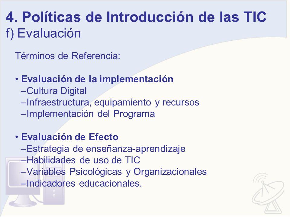 4. Políticas de Introducción de las TIC f) Evaluación Términos de Referencia: Evaluación de la implementación –Cultura Digital –Infraestructura, equip
