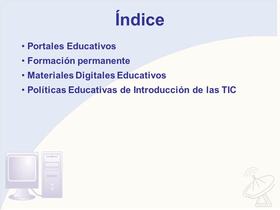 Índice Portales Educativos Formación permanente Materiales Digitales Educativos Políticas Educativas de Introducción de las TIC