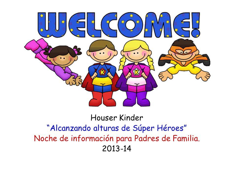 Houser Kinder Alcanzando alturas de Súper Héroes Noche de información para Padres de Familia. 2013-14