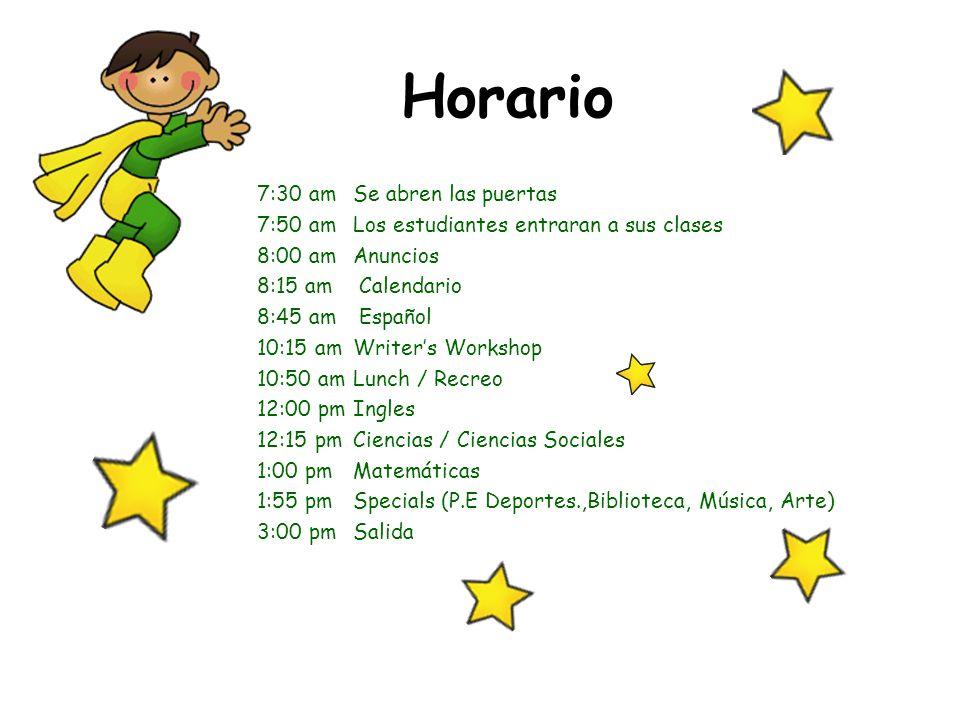 Horario 7:30 am Se abren las puertas 7:50 am Los estudiantes entraran a sus clases 8:00 am Anuncios 8:15 am Calendario 8:45 am Español 10:15 am Writer
