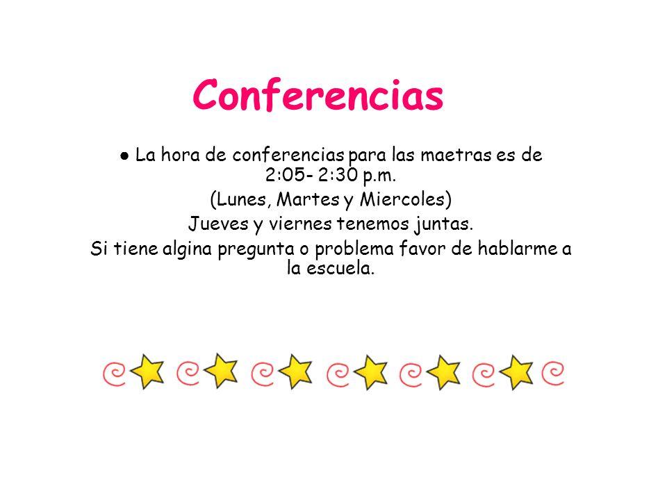 Conferencias La hora de conferencias para las maetras es de 2:05- 2:30 p.m. (Lunes, Martes y Miercoles) Jueves y viernes tenemos juntas. Si tiene algi