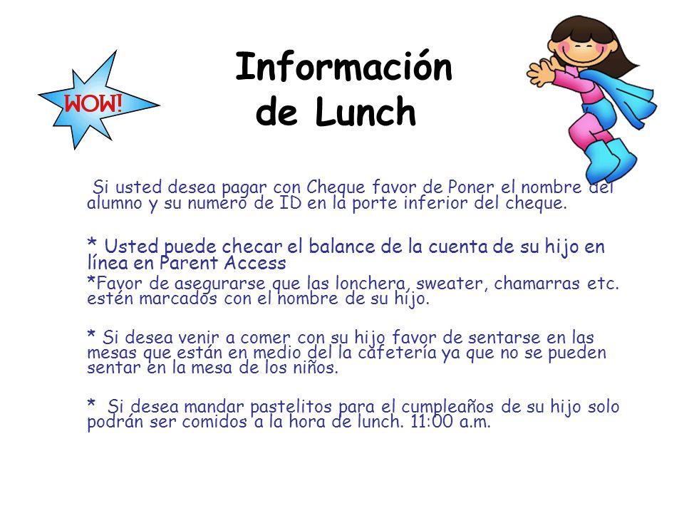 Información de Lunch Si usted desea pagar con Cheque favor de Poner el nombre del alumno y su numero de ID en la porte inferior del cheque. * Usted pu