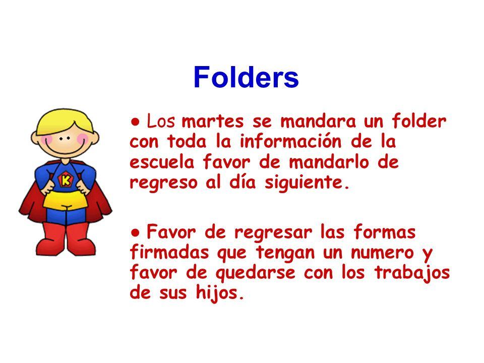Folders Los martes se mandara un folder con toda la información de la escuela favor de mandarlo de regreso al día siguiente. Favor de regresar las for