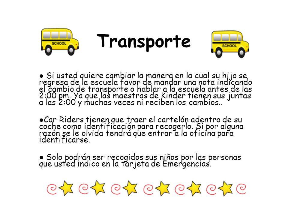Transporte Si usted quiere cambiar la manera en la cual su hijo se regresa de la escuela favor de mandar una nota indicando el cambio de transporte o