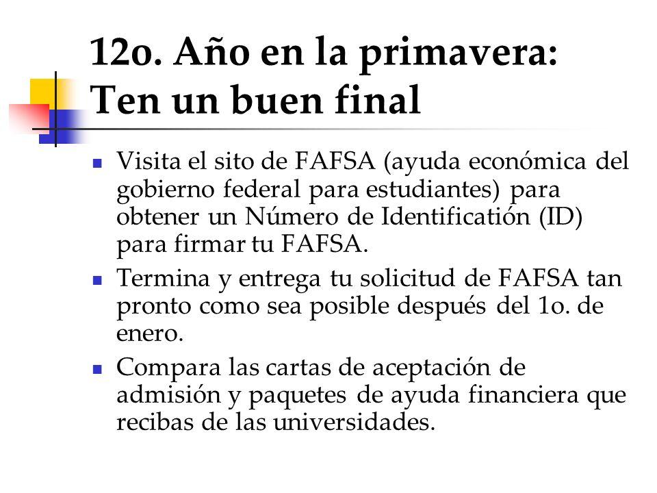 12o. Año en la primavera: Ten un buen final Visita el sito de FAFSA (ayuda económica del gobierno federal para estudiantes) para obtener un Número de
