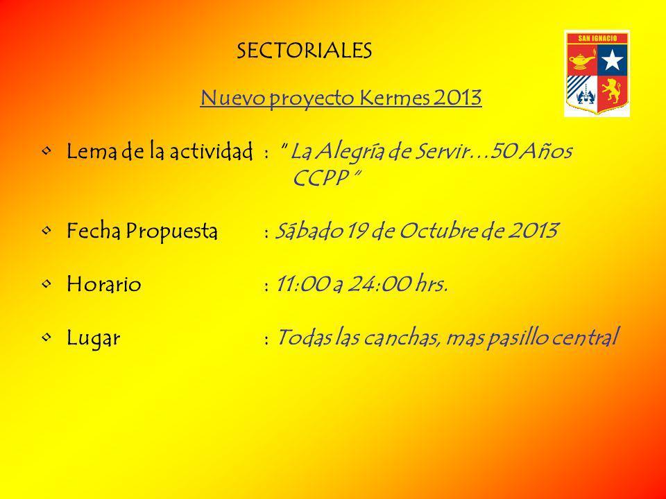 Nuevo proyecto Kermes 2013 Lema de la actividad : La Alegría de Servir…50 Años CCPP Fecha Propuesta : Sábado 19 de Octubre de 2013 Horario : 11:00 a 24:00 hrs.