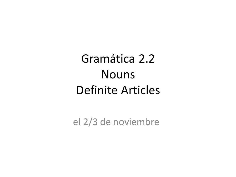 Gramática 2.2 Nouns Definite Articles el 2/3 de noviembre