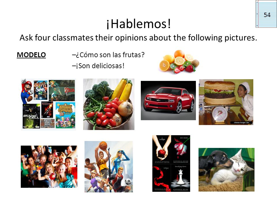 ¡Hablemos. Ask four classmates their opinions about the following pictures.