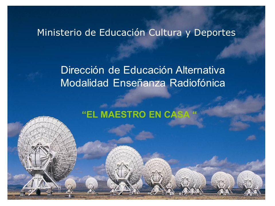 Ministerio de Educación Cultura y Deportes Dirección de Educación Alternativa Modalidad Enseñanza Radiofónica EL MAESTRO EN CASA