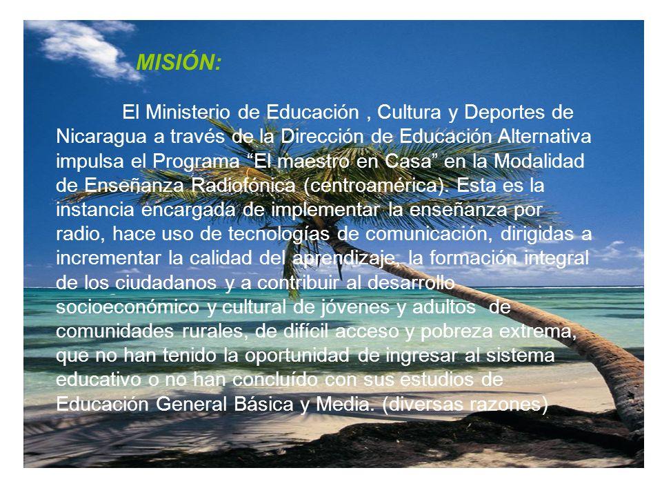 MISIÓN: El Ministerio de Educación, Cultura y Deportes de Nicaragua a través de la Dirección de Educación Alternativa impulsa el Programa El maestro en Casa en la Modalidad de Enseñanza Radiofónica (centroamérica).