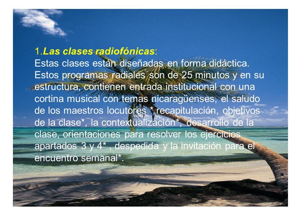 1.Las clases radiofónicas: Estas clases están diseñadas en forma didáctica.