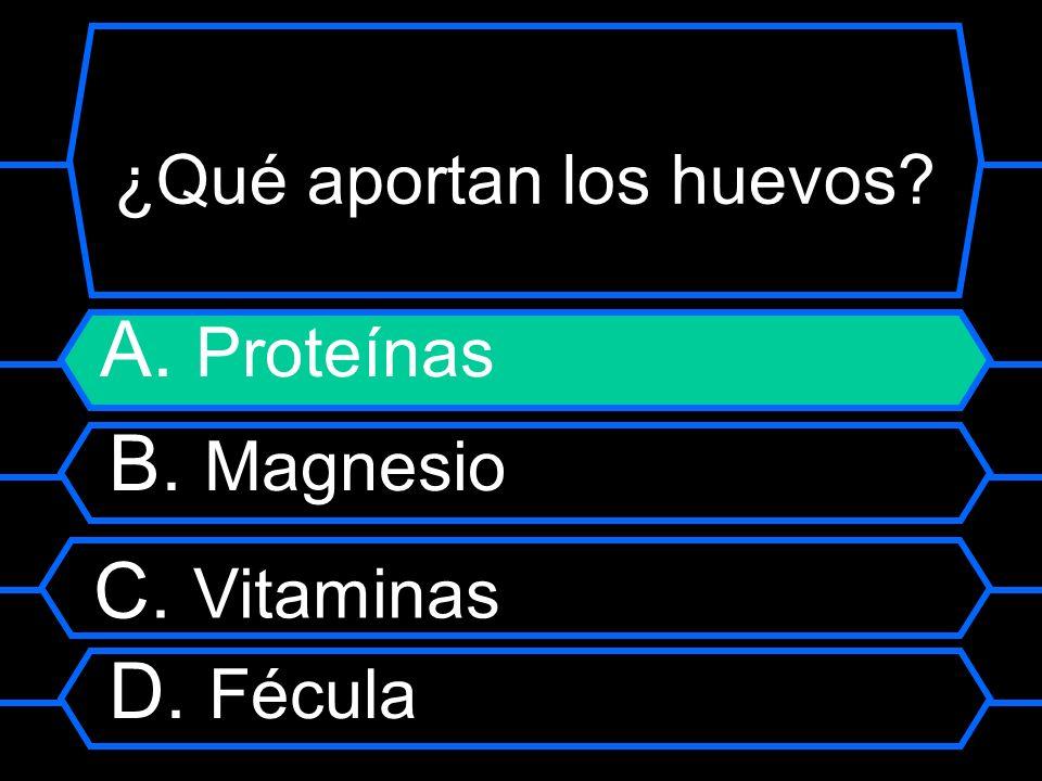 ¿Qué aportan los huevos? A. Proteínas B. Magnesio C. Vitaminas D. Fécula