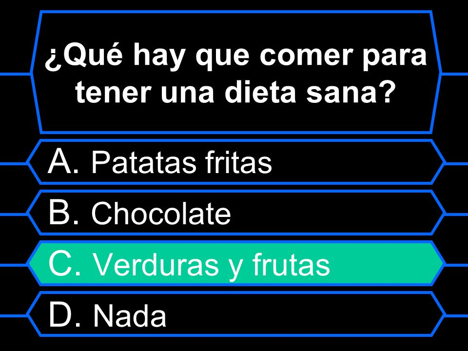 ¿Qué hay que comer para tener una dieta sana? A. Patatas fritas B. Chocolate C. Verduras y frutas D. Nada