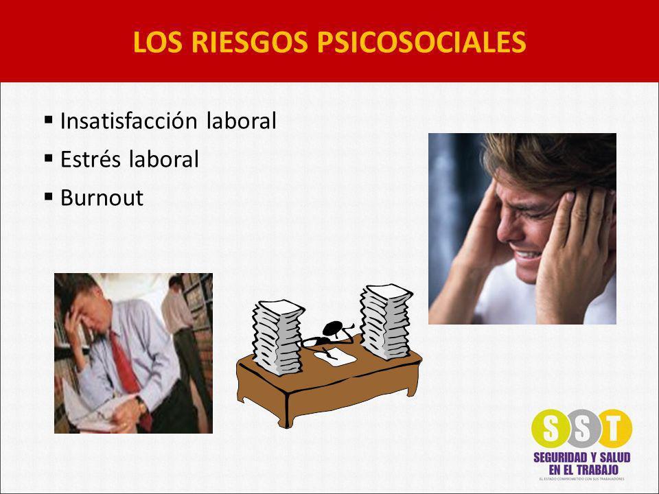 LOS RIESGOS PSICOSOCIALES Insatisfacción laboral Estrés laboral Burnout