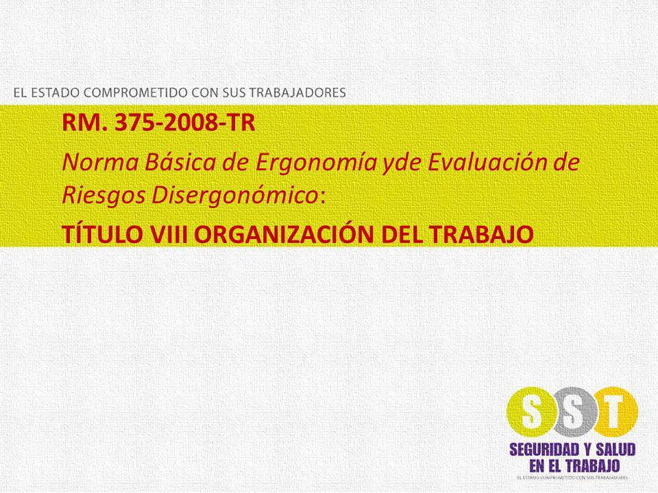 RM. 375-2008-TR Norma Básica de Ergonomía yde Evaluación de Riesgos Disergonómico: TÍTULO VIII ORGANIZACIÓN DEL TRABAJO