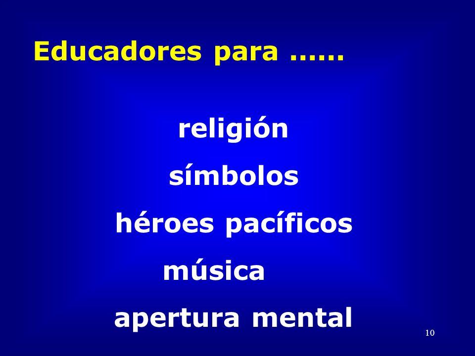 10 Educadores para...... religión símbolos héroes pacíficos música apertura mental
