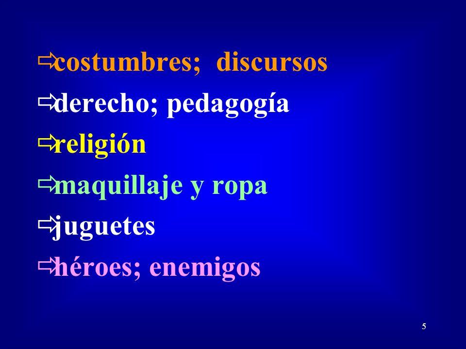 5 costumbres; discursos derecho; pedagogía religión maquillaje y ropa juguetes héroes; enemigos