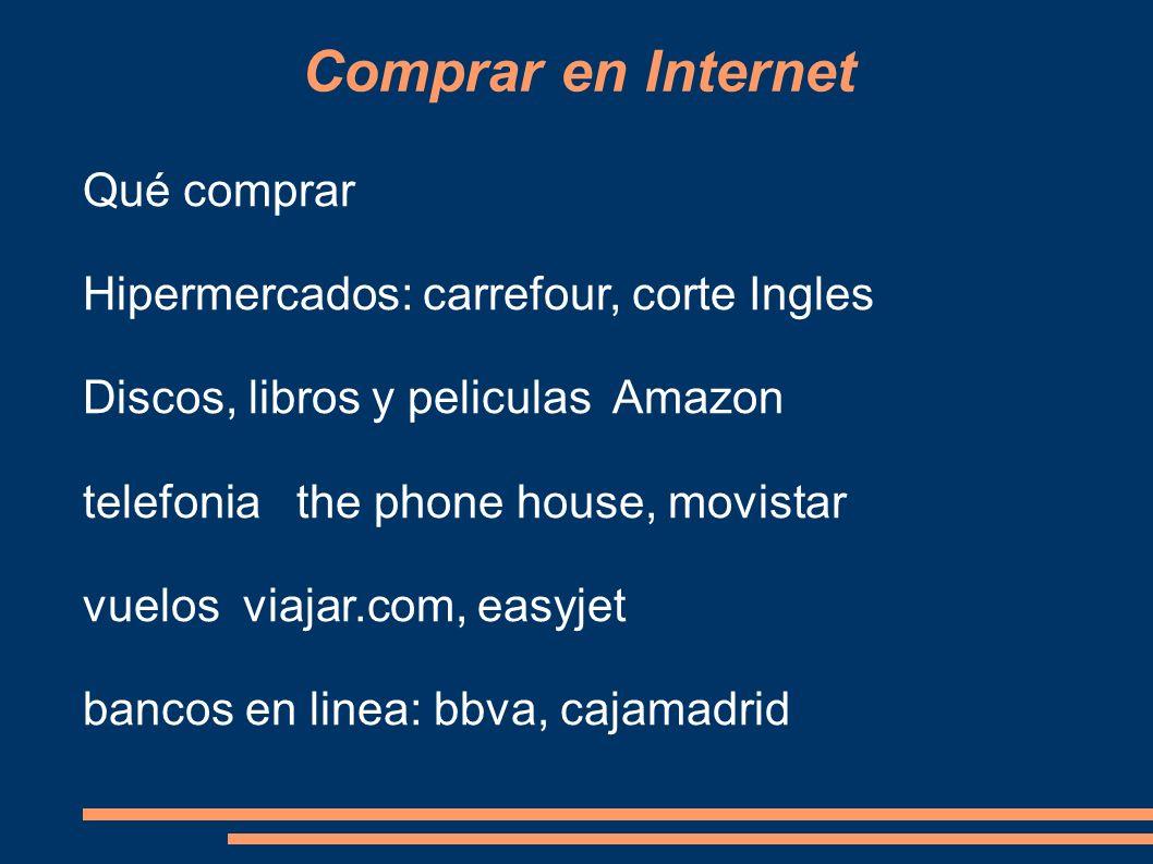 Comprar en Internet Qué comprar Hipermercados: carrefour, corte Ingles Discos, libros y peliculas Amazon telefonia the phone house, movistar vuelos vi
