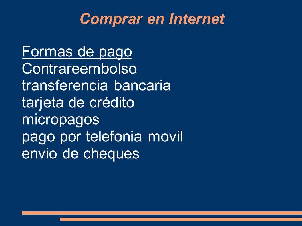 Comprar en Internet Formas de pago Contrareembolso transferencia bancaria tarjeta de crédito micropagos pago por telefonia movil envio de cheques