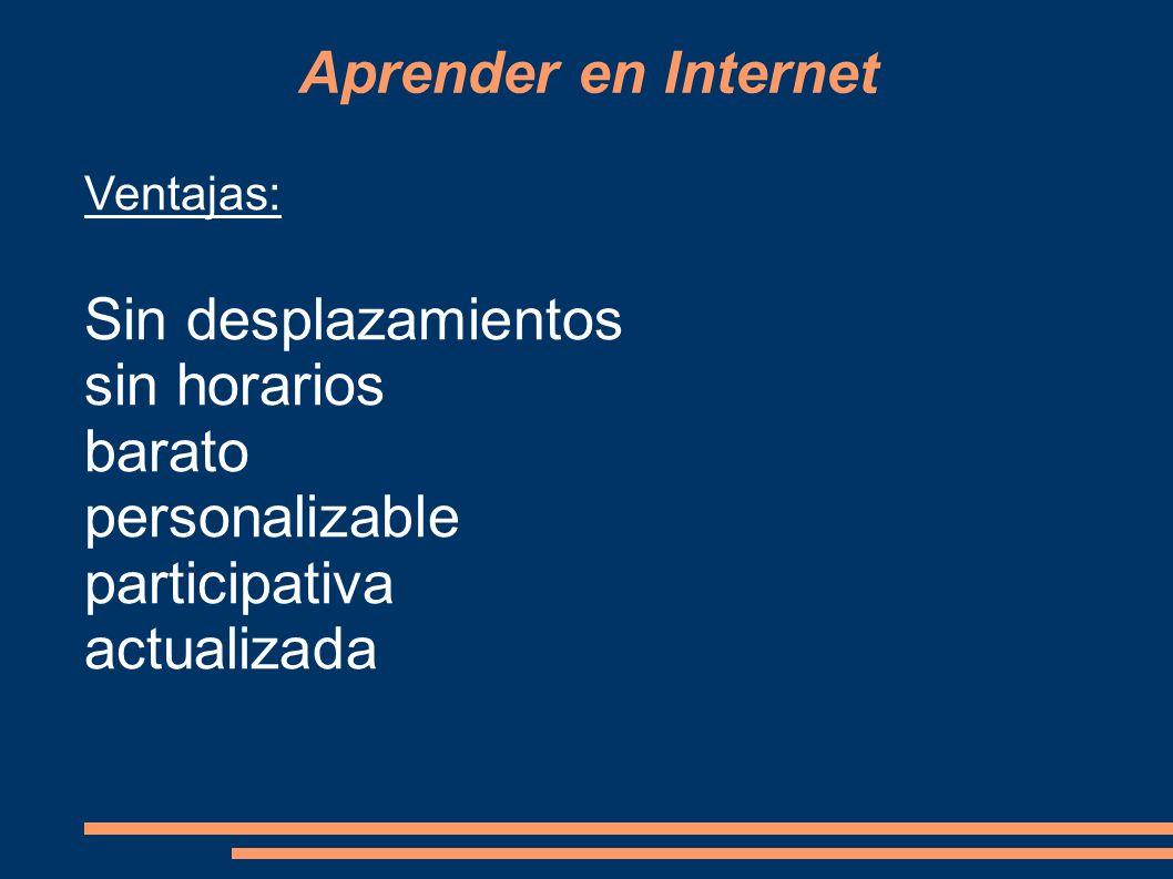Aprender en Internet Ventajas: Sin desplazamientos sin horarios barato personalizable participativa actualizada
