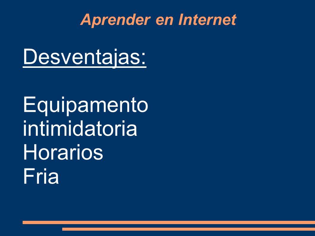 Aprender en Internet Desventajas: Equipamento intimidatoria Horarios Fria