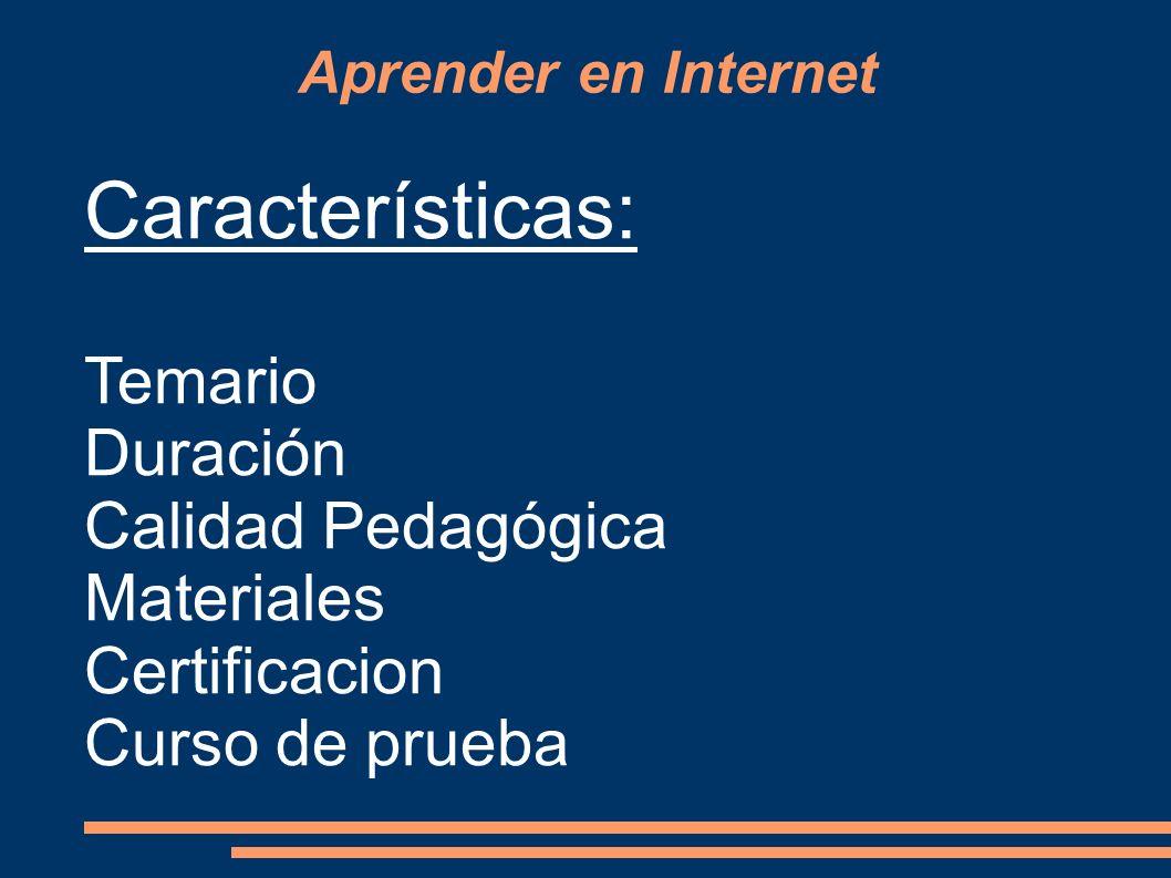 Aprender en Internet Características: Temario Duración Calidad Pedagógica Materiales Certificacion Curso de prueba