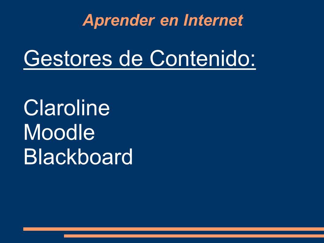 Aprender en Internet Gestores de Contenido: Claroline Moodle Blackboard