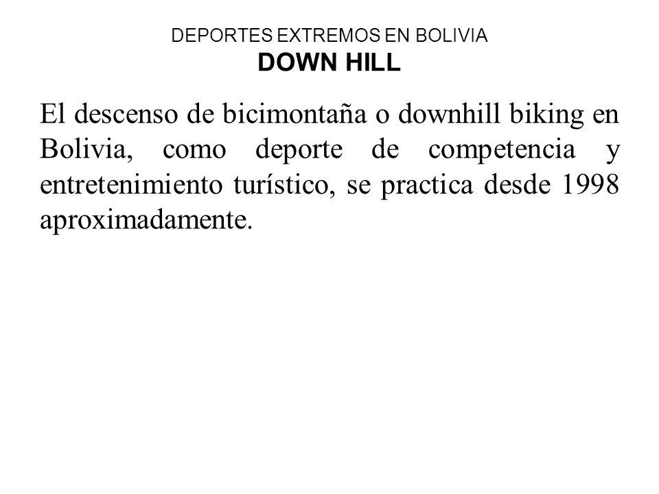 DEPORTES EXTREMOS EN BOLIVIA DOWN HILL El descenso de bicimontaña o downhill biking en Bolivia, como deporte de competencia y entretenimiento turístic