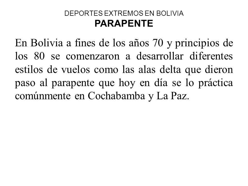 DEPORTES EXTREMOS EN BOLIVIA PARAPENTE En Bolivia a fines de los años 70 y principios de los 80 se comenzaron a desarrollar diferentes estilos de vuel