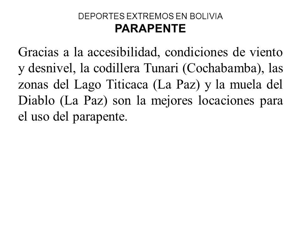 DEPORTES EXTREMOS EN BOLIVIA PARAPENTE Gracias a la accesibilidad, condiciones de viento y desnivel, la codillera Tunari (Cochabamba), las zonas del L
