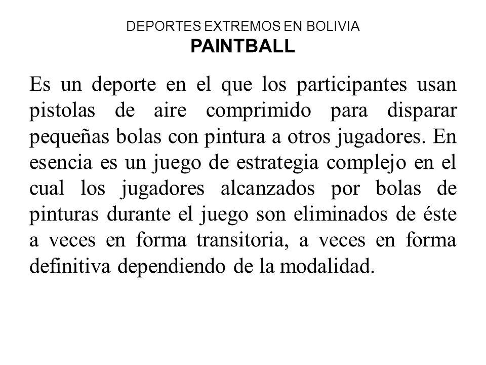 DEPORTES EXTREMOS EN BOLIVIA PAINTBALL Es un deporte en el que los participantes usan pistolas de aire comprimido para disparar pequeñas bolas con pin