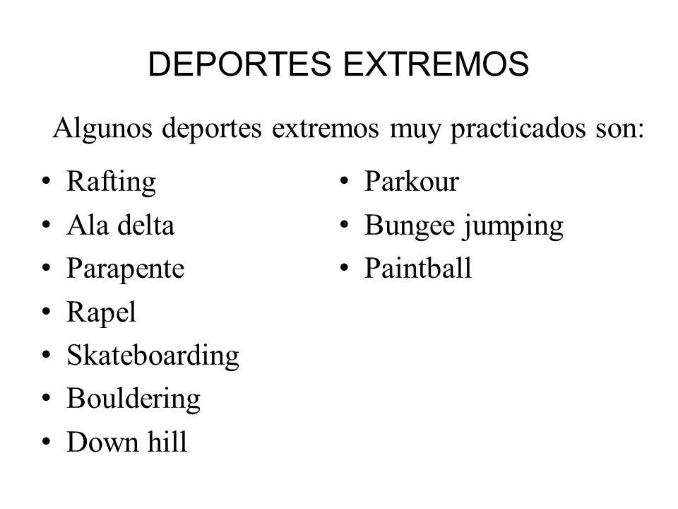 DEPORTES EXTREMOS Rafting Ala delta Parapente Rapel Skateboarding Bouldering Down hill Parkour Bungee jumping Paintball Algunos deportes extremos muy