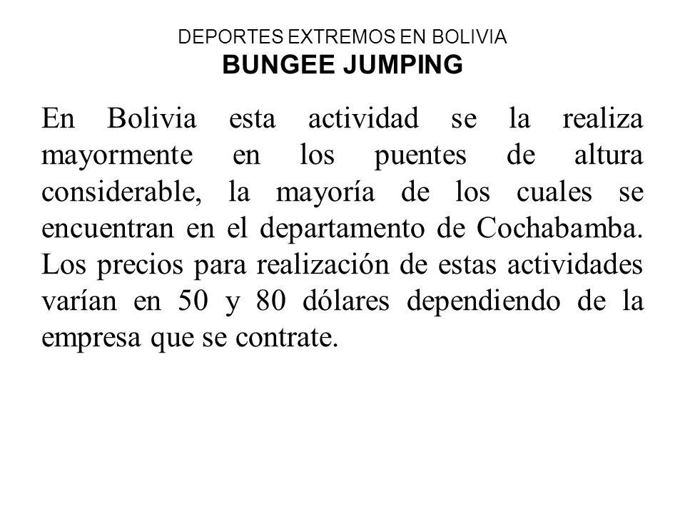 DEPORTES EXTREMOS EN BOLIVIA BUNGEE JUMPING En Bolivia esta actividad se la realiza mayormente en los puentes de altura considerable, la mayoría de lo