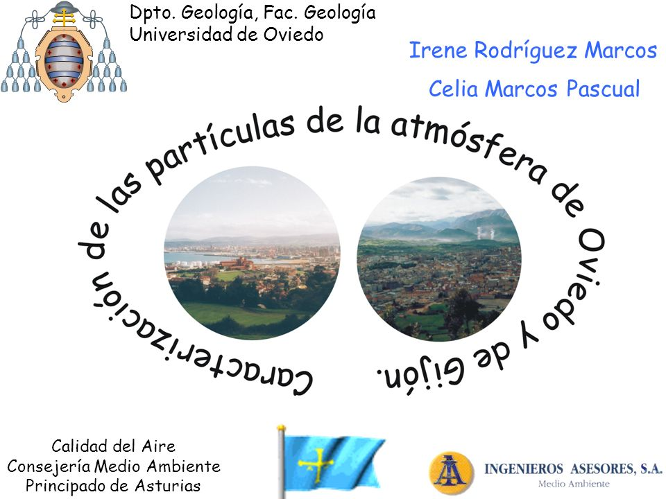 Irene Rodríguez Marcos Celia Marcos Pascual Dpto. Geología, Fac. Geología Universidad de Oviedo Calidad del Aire Consejería Medio Ambiente Principado