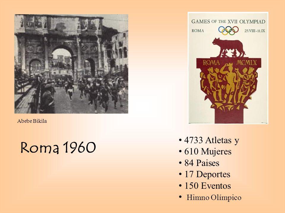 Roma 1960 4733 Atletas y 610 Mujeres 84 Paises 17 Deportes 150 Eventos Himno Olímpico Abebe Bikila