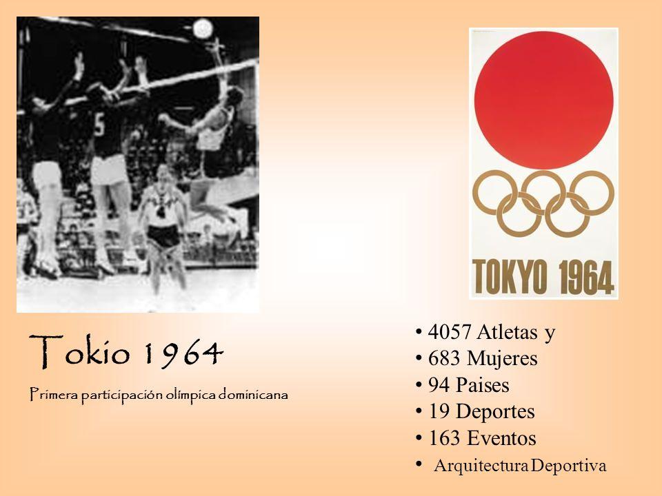 Tokio 1964 Primera participación olímpica dominicana 4057 Atletas y 683 Mujeres 94 Paises 19 Deportes 163 Eventos Arquitectura Deportiva