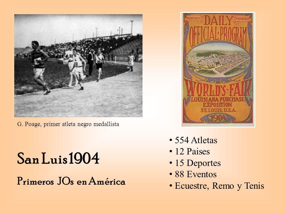 San Luis 1904 Primeros JOs en América 554 Atletas 12 Paises 15 Deportes 88 Eventos Ecuestre, Remo y Tenis G.