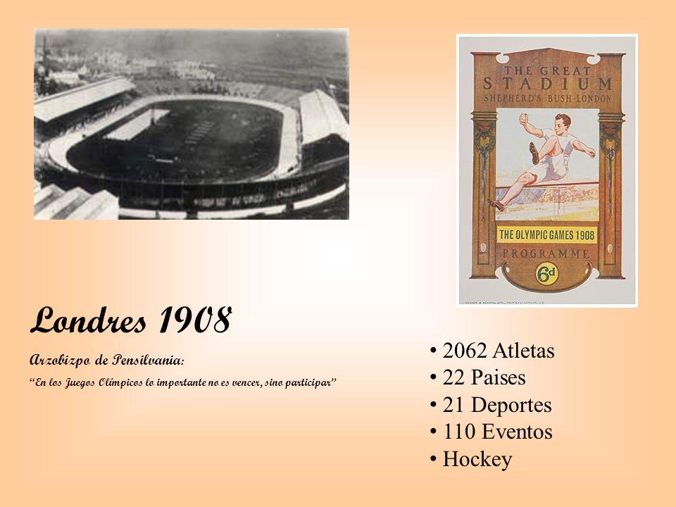Londres 1908 Arzobizpo de Pensilvania : En los Juegos Olímpicos lo importante no es vencer, sino participar 2062 Atletas 22 Paises 21 Deportes 110 Eventos Hockey