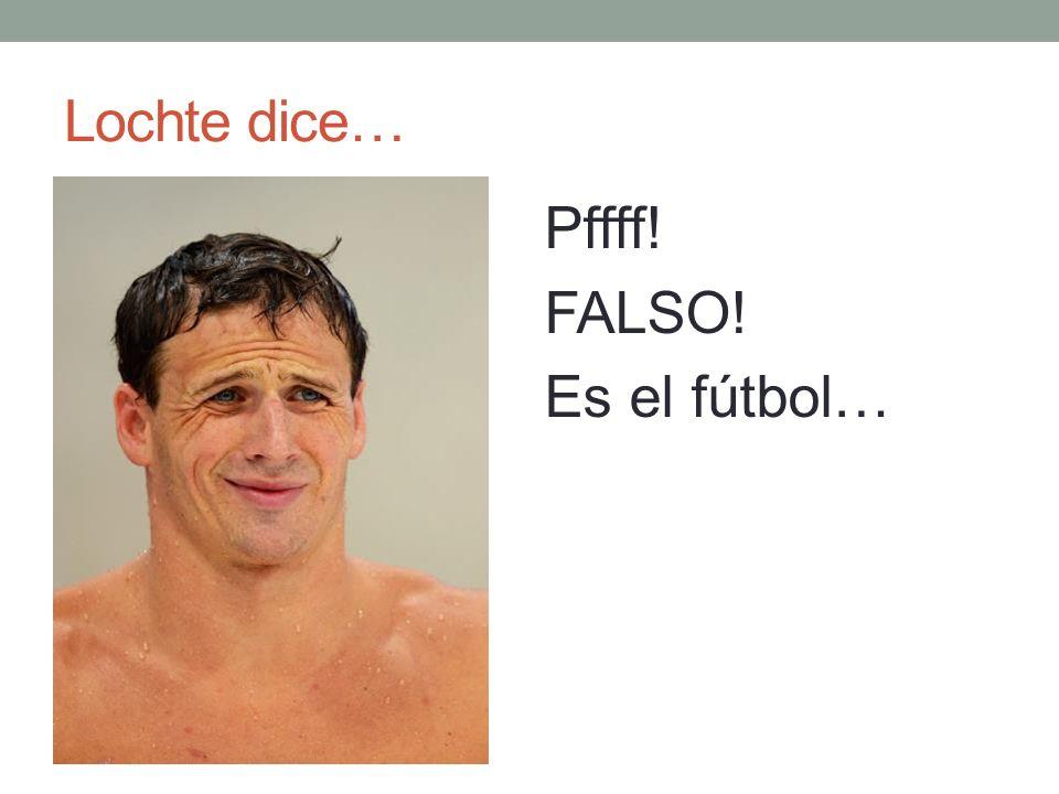 Lochte dice… Pffff! FALSO! Es el fútbol…