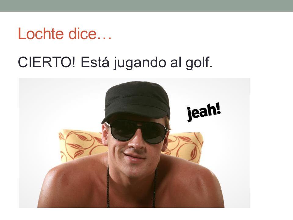 Lochte dice… CIERTO! Está jugando al golf.