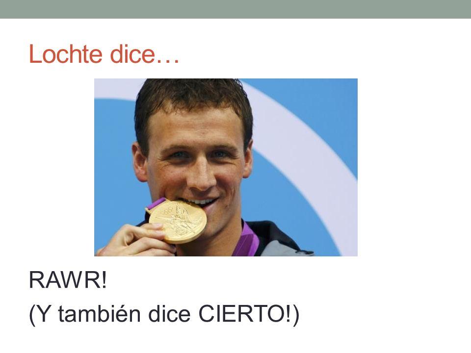 Lochte dice… RAWR! (Y también dice CIERTO!)
