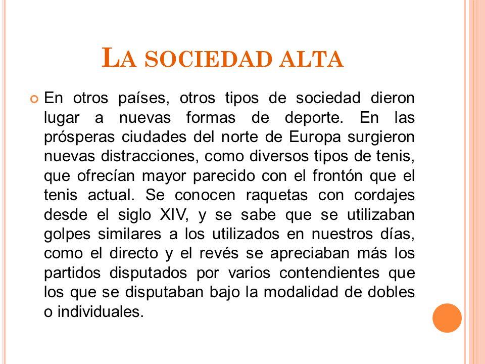 L A SOCIEDAD ALTA En otros países, otros tipos de sociedad dieron lugar a nuevas formas de deporte.
