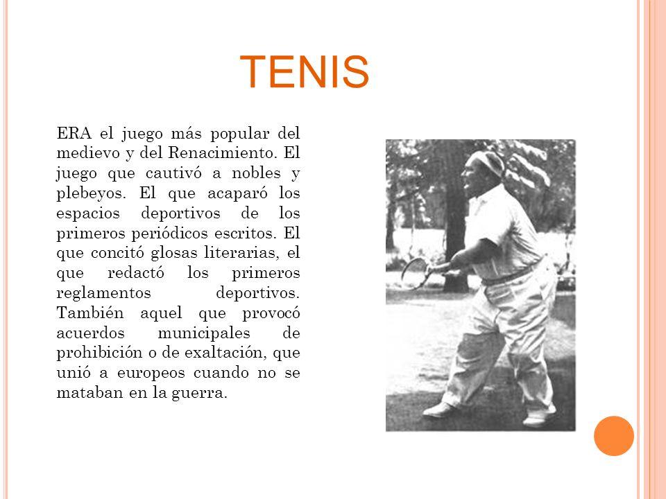 TENIS ERA el juego más popular del medievo y del Renacimiento. El juego que cautivó a nobles y plebeyos. El que acaparó los espacios deportivos de los