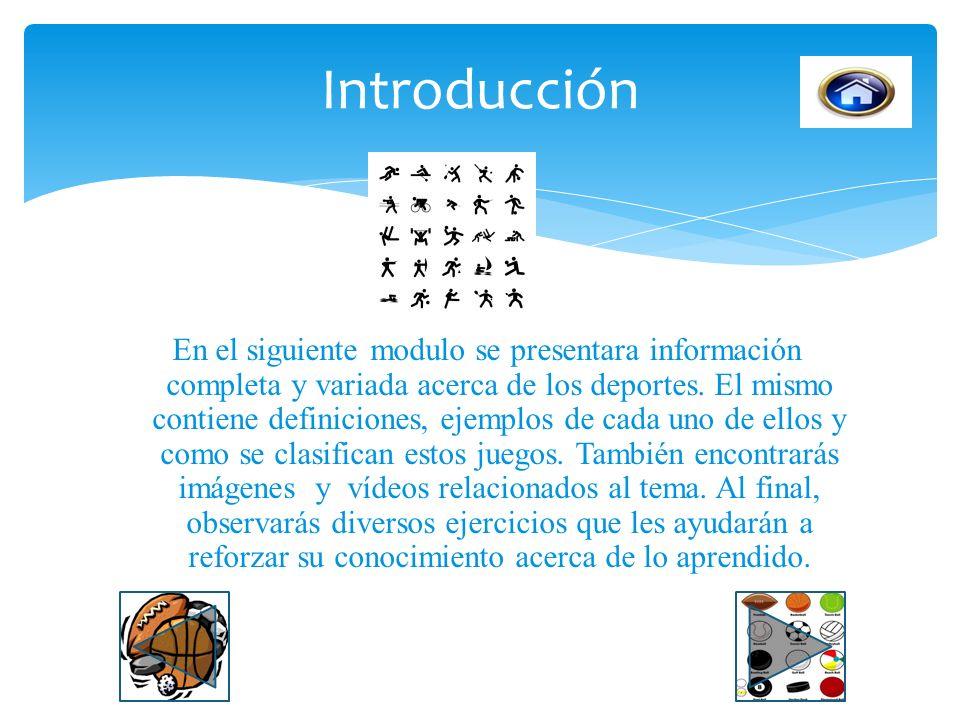 En el siguiente modulo se presentara información completa y variada acerca de los deportes.