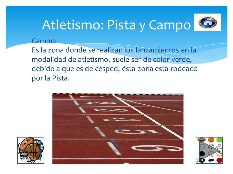 Pista: Es la zona donde se realizan las carreras de atletismo, tiene forma de ovalo y suele ser de color roja delimitada por marcas blandas para separ